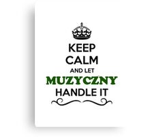Keep Calm and Let MUZYCZNY Handle it Canvas Print