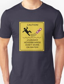 Caution! Hoverboards don't work on Water! Unisex T-Shirt