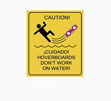 Caution! Hoverboards don't work on Water! T-Shirt