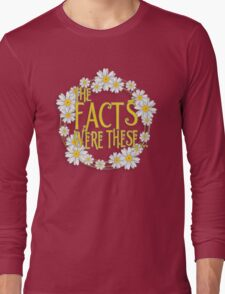 The Facts Were These... [Pushing Daisies] Long Sleeve T-Shirt
