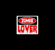 ZOMBIE LOVER, FUNNY DANGER STYLE FAKE SAFETY SIGN by DangerSigns