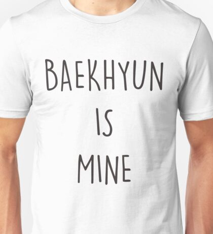 BAEKHYUN IS MINE Unisex T-Shirt