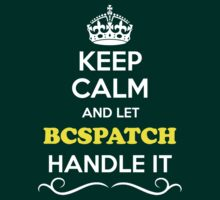 Keep Calm and Let BCSPATCH Handle it T-Shirt