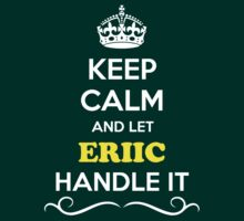 Keep Calm and Let ERIIC Handle it T-Shirt