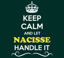 Keep Calm and Let NACISSE Handle it T-Shirt