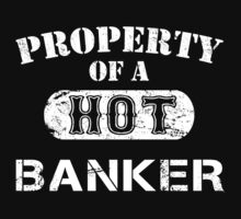 Property Of A Hot Banker - Limited Edition Tshirt by custom333