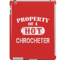 Property Of A Hot Crocheter - Limited Edition Tshirt iPad Case/Skin
