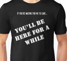 If You Want Me to Care, Wait - Black Unisex T-Shirt