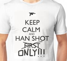 Keep Calm And Han Shot ONLY!!! Unisex T-Shirt