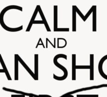 Keep Calm And Han Shot ONLY!!! Sticker