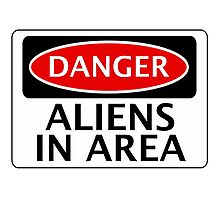 DANGER ALIENS IN AREA FAKE FUNNY SAFETY SIGN SIGNAGE Photographic Print