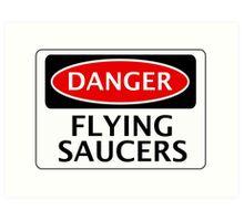 DANGER FLYING SAUCERS, FUNNY FAKE SAFETY SIGN Art Print