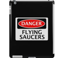 DANGER FLYING SAUCERS, FUNNY FAKE SAFETY SIGN iPad Case/Skin