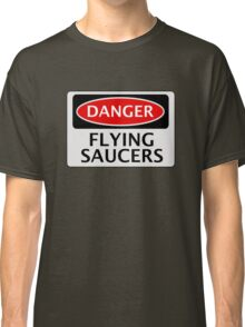 DANGER FLYING SAUCERS, FUNNY FAKE SAFETY SIGN Classic T-Shirt