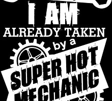 SORRY I'M ALREADY TAKEN BY A SUPER HOT MECHANIC by cutetees