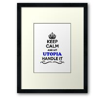 Keep Calm and Let UTOPIA Handle it Framed Print