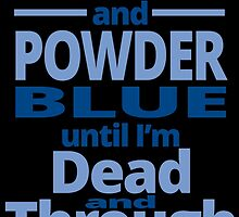 ROYAL AND POWDER BLUE UNTIL I'M DEAD AND THROUGH by cutetees