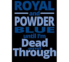 ROYAL AND POWDER BLUE UNTIL I'M DEAD AND THROUGH Photographic Print