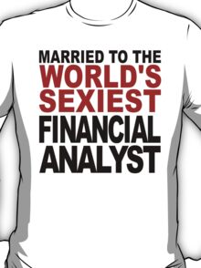 Married To The World's Sexiest Financial Analyst T-Shirt