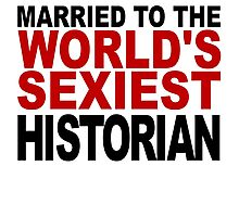 Married To The World's Sexiest Historian Photographic Print
