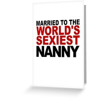 Married To The World's Sexiest Nanny Greeting Card