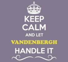 Keep Calm and Let VANDENBERGH Handle it Kids Clothes