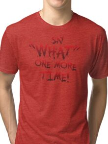 "Say ""What"" One More Time! Pulp Fiction Typography Tri-blend T-Shirt"