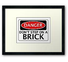 DANGER DON'T STEP ON A BRICK FAKE FUNNY SAFETY SIGN SIGNAGE Framed Print