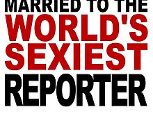 Married To The World's Sexiest Reporter by GiftIdea