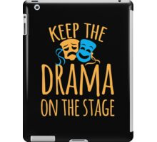 Keep the DRAMA on the STAGE iPad Case/Skin
