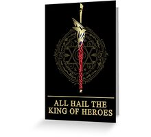 All Hail The King of Heroes Greeting Card