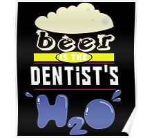 """""""Beer is the Dentist's H20"""" Collection #43081 Poster"""