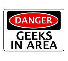DANGER GEEKS IN AREA FAKE FUNNY SAFETY SIGN SIGNAGE Photographic Print