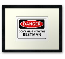 DANGER  DON'T MESS WITH THE BESTMAN, FAKE FUNNY WEDDING SAFETY SIGN SIGNAGE Framed Print