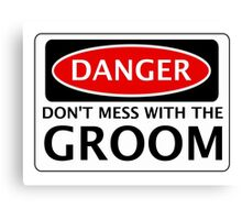 DANGER DON'T MESS WITH THE GROOM, FAKE FUNNY WEDDING SAFETY SIGN SIGNAGE Canvas Print
