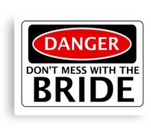 DANGER DON'T MESS WITH THE BRIDE, FAKE FUNNY WEDDING SAFETY SIGN SIGNAGE Canvas Print