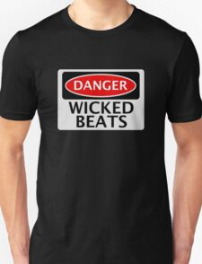 DANGER WICKED BEATS FAKE FUNNY SAFETY SIGN SIGNAGE T-Shirt