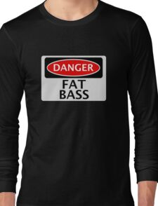 DANGER FAT BASS FAKE FUNNY SAFETY SIGN SIGNAGE Long Sleeve T-Shirt