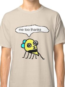 me too thanks Classic T-Shirt