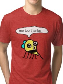 me too thanks Tri-blend T-Shirt