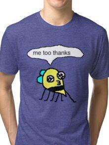 me too thanks Tri-blend T-Shirt