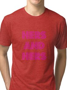 Hers and Hers Tri-blend T-Shirt