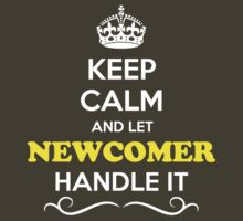 Keep Calm and Let NEWCOMER Handle it by Neilbry