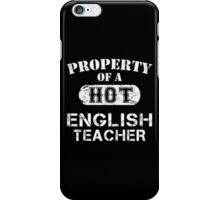 Property Of A Hot English Teacher - Limited Edition Tshirt iPhone Case/Skin