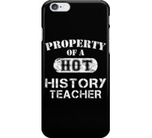 Property Of A Hot History Teacher - Limited Edition Tshirt iPhone Case/Skin