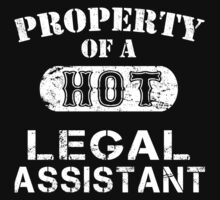 Property Of A Hot Legal Assistant - Limited Edition Tshirt by custom333