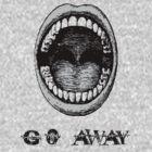 gO AwAY!!! by colleen e scott