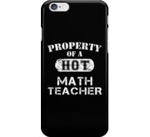 Property Of A Hot Math Teacher - Limited Edition Tshirt iPhone Case/Skin