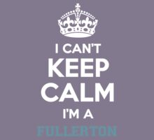 I can't keep calm I'm a FULLERTON Kids Clothes