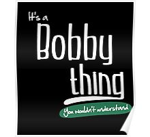 """""""It's a Bobby Thing, You Wouldn't Understand""""# 960003 Poster"""